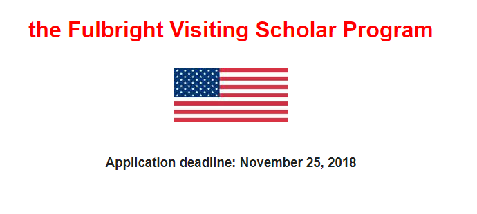 Fulbright Visiting Scholar Program,Application deadline: November 25, 2018